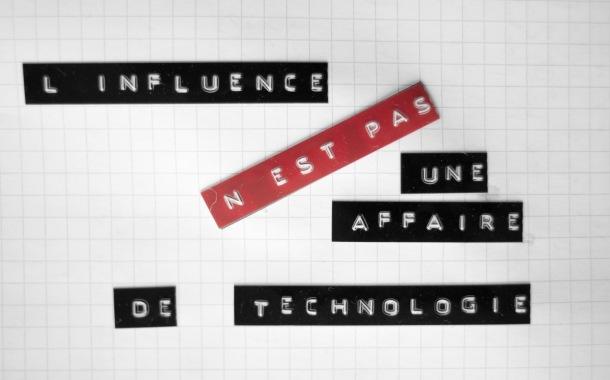 L'influence n'est pas affaire de technologie